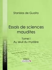 Essais de sciences maudites: Au seuil du mystère - I