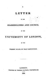 A Letter to the Shareholders and Council of the University of London, on the Present State of that Institution. [Signed: J. Conolly, Augustus De Morgan. Dionysius Lardner, George Long, and J. R. M'Culloch.]