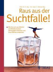 Raus aus der Suchtfalle!: Wie Sie sich aus Alkohol- und Medikamentenabhängigkeit befreien