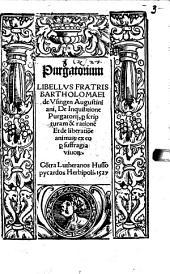 Purgatorium: Libellvs Fratris Bartholomaei de Vsingen Augustiniani, De Inquisitione Purgatorij, per scripturam & ratione[m] Et de liberatio[n]e animar[um] ex eo p[er] suffragia viuor[um], Co[n]tra Lutheranos Hussopycardos Herbipoli 1527