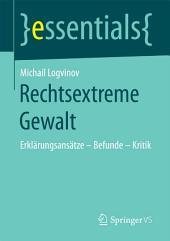 Rechtsextreme Gewalt: Erklärungsansätze – Befunde – Kritik
