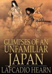 Glimpses of an Unfamiliar Japan:: Volume 1