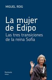 La mujer de Edipo: Las tres transiciones de la reina Sofía