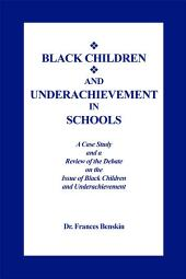 Black Children and Underachievement in Schools: A Case Study and a Review of the Debate on the Issue of Black Children and Underachievement