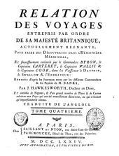 """Relation des voyages entrepris par ordre de Sa Majesté britannique, actuellement régnante, pour faire des découvertes dans l'hémisphère méridional, et successivement exécutés par le commodore Byron, le capitaine Carteret, le capitaine Wallis et le capitaine Cook, dans les vaisseaux le Dauphin, le Swallow et l'Endeavour: Relation d'un voyage fait autour du monde dans les années 1769, 1770 et 1771, par le lieutenant Jacques Cook, commandant le vaisseau du Roi l'""""Endeavour"""""""
