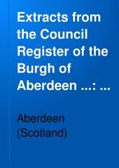 Extracts from the Council Register of the Burgh of Aberdeen ...: 1625-1642