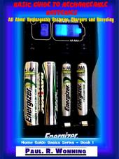 Basic Guide to Rechargeable Batteries: All About Rechargeable Batteries, Chargers and Recycling