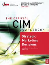 The Official CIM Coursebook: Strategic Marketing Decisions 2008-2009