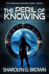 The Peril of Knowing: The Conscious Dreamer Series Book 2