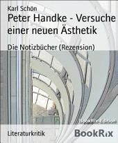 Peter Handke - Versuche einer neuen Ästhetik: Die Notizbücher (Rezension)