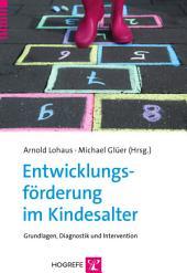 Entwicklungsförderung im Kindesalter: Grundlagen, Diagnostik und Intervention