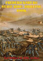 Fredericksburg Staff Ride: Briefing Book [Illustrated Edition]