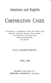 American and English Corporation Cases: A Collection of All Corporation Cases, Both Private and Municipal (excepting Railway Cases), Decided in the Courts of Last Resort in the United States, England, and Canada [1883-1894], Volume 12