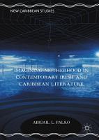 Imagining Motherhood in Contemporary Irish and Caribbean Literature PDF