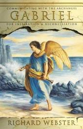 Gabriel: Communicating with the Archangel for Inspiration & Reconciliation