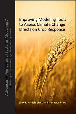 Improving Modeling Tools to Assess Climate Change Effects on Crop Response