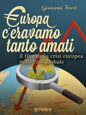 Europa: c'eravamo tanto amati. Il film della crisi europea nella crisi globale