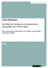 """Das Bild der Familie im westdeutschen Heimatfilm der 1950er Jahre: Eine soziologische Filmanalyse der Familie im Heimatfilm """"Briefträger Müller"""""""