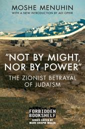 """Not by Might, Nor by Power"": The Zionist Betrayal of Judaism"