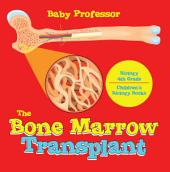 The Bone Marrow Transplant - Biology 4th Grade   Children's Biology Books