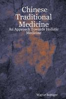 Chinese Traditional Medicine   An Approach Towards Holistic Medicine PDF