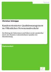 Kundenorientiertes Qualitätsmanagement im Öffentlichen Personennahverkehr: Der Beitrag der Fahrerinnen und Fahrer an der unmittelbar durch den Kunden wahrnehmbaren Qualität der Dienstleistung