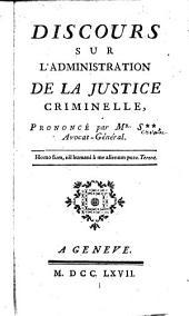 Discours sur l'administration de la justice criminelle prononcé par M. S*** (Servan)...