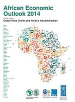 African Economic Outlook 2014 Global Value Chains and Africa's Industrialisation