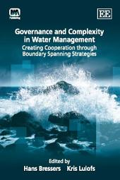 Governance and Complexity in Water Management: Creating Cooperation Through Boundary Spanning Strategies