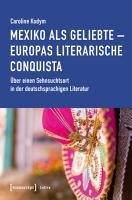 Mexiko als Geliebte   Europas literarische Conquista PDF