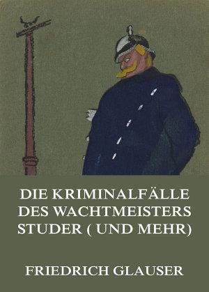 Die Kriminalf  lle des Wachtmeisters Studer  und mehr  PDF