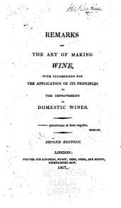 Remarks on the Art of Making Wine: With Suggestions for the Applications of Its Principles to the Improvement of Domestic Wines