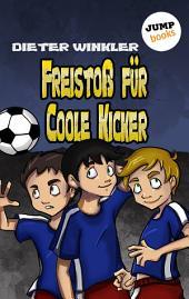 Freistoß für Coole Kicker -: Band 8