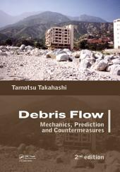 Debris Flow: Mechanics, Prediction and Countermeasures, 2nd edition, Edition 2