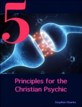 5 Principles for the Christian Psychic