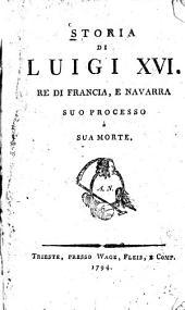 Storia di Luigi XVI, re di Francia e Navarra: suo processoe sua morte