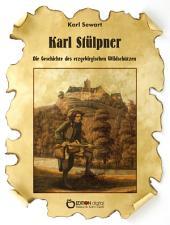 Karl Stülpner : Die Geschichte des erzgebirgischen Wildschützen