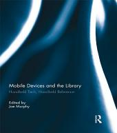 Mobile Devices and the Library: Handheld Tech, Handheld Reference