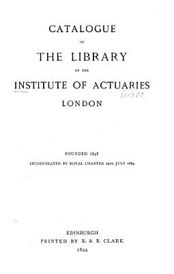 Catalogue of the Library of the Institute of Actuaries  London     PDF