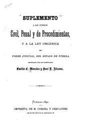 Suplemento a los códigos civil, penal y de procedimientos, y a la ley orgánica del poder judicial, del estado de Puebla