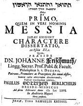 De primo quem in veri nominis Messia Iudaei exigunt, charactere dissertatio