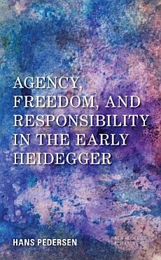 Agency  Freedom  and Responsibility in the Early Heidegger PDF
