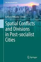Spatial Conflicts and Divisions in Post socialist Cities PDF