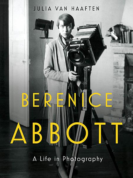 Berenice Abbott  A Life in Photography