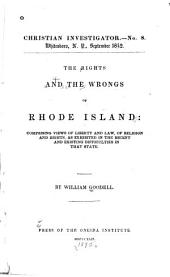 The Rights and the Wrongs of Rhode Island: Comprising Views of Liberty and Law, of Religion and Rights, as Exhibited in the Recent and Existing Difficulties in that State