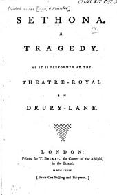 Sethona: A Tragedy. As it is Performed at the Theatre-Royal in Drury-Lane
