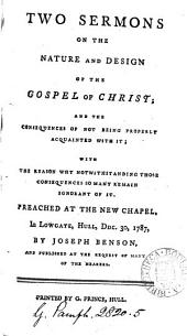 Two Sermons on the Nature and Design of the Gospel of Christ: ... Preached at the New Chapel, in Lowgate, Hull, Ddc. 30, 1787, by Joseph Benson, ...