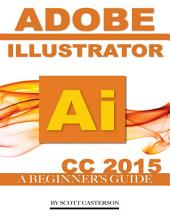 Adobe Illustrator Ai Cc 2015: A Beginner's Guide