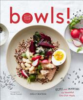 Bowls! : Recipes and Inspirations for Healthful One-Dish Meals