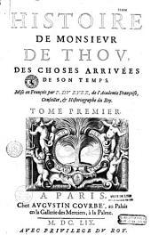 Histoire de Monsieur de Thou, des choses arrivées de son temps